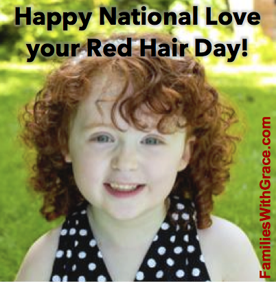 Happy National Love your Red Hair Day! - Families With Grace