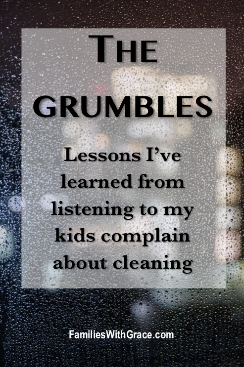 The grumbles: Lessons I've learned from listening to my kids complain about cleaning