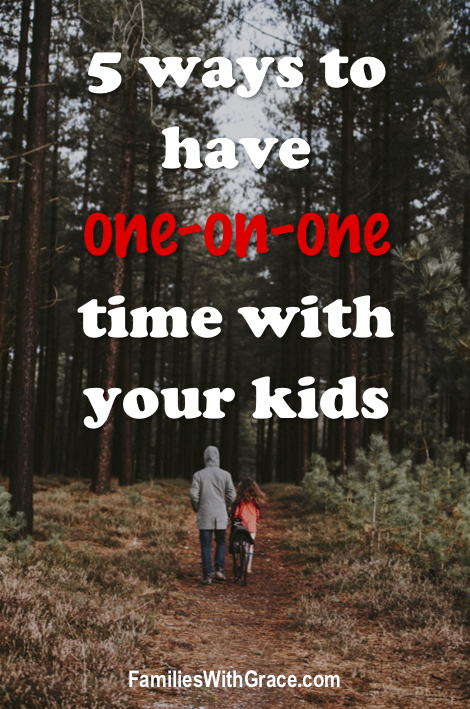 5 ways to have one-on-one time with your kids