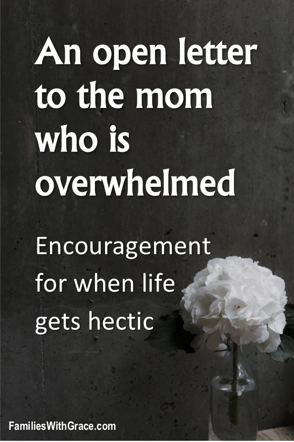 To the mom who is overwhelmed