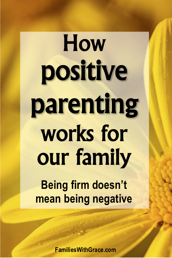 How positive parenting works for our family