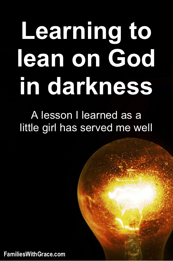 Learning to lean on God in darkness