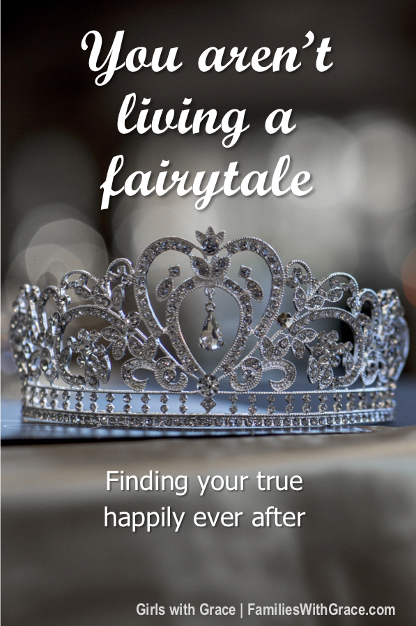 You aren't living a fairytale: Finding your true happily ever after