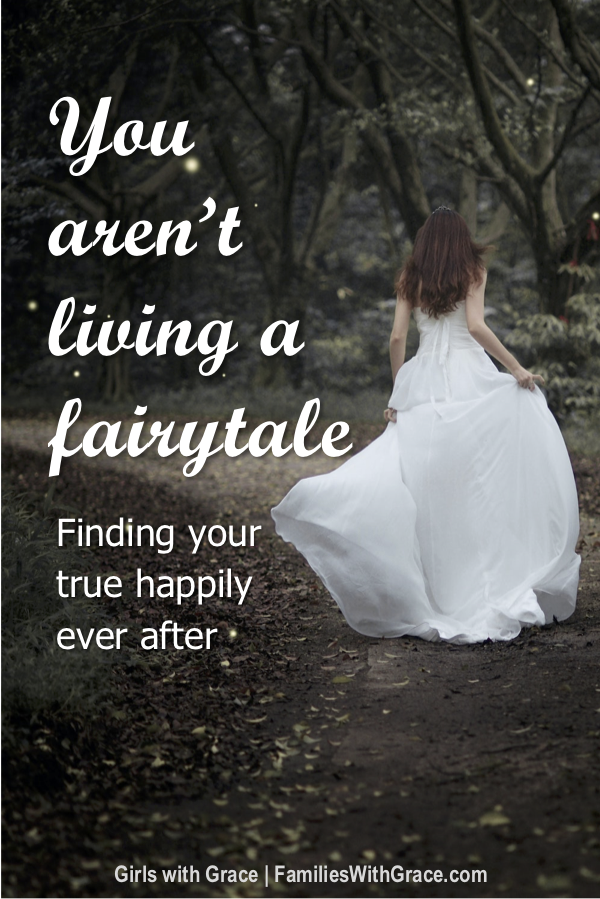 You aren\'t living a fairytale