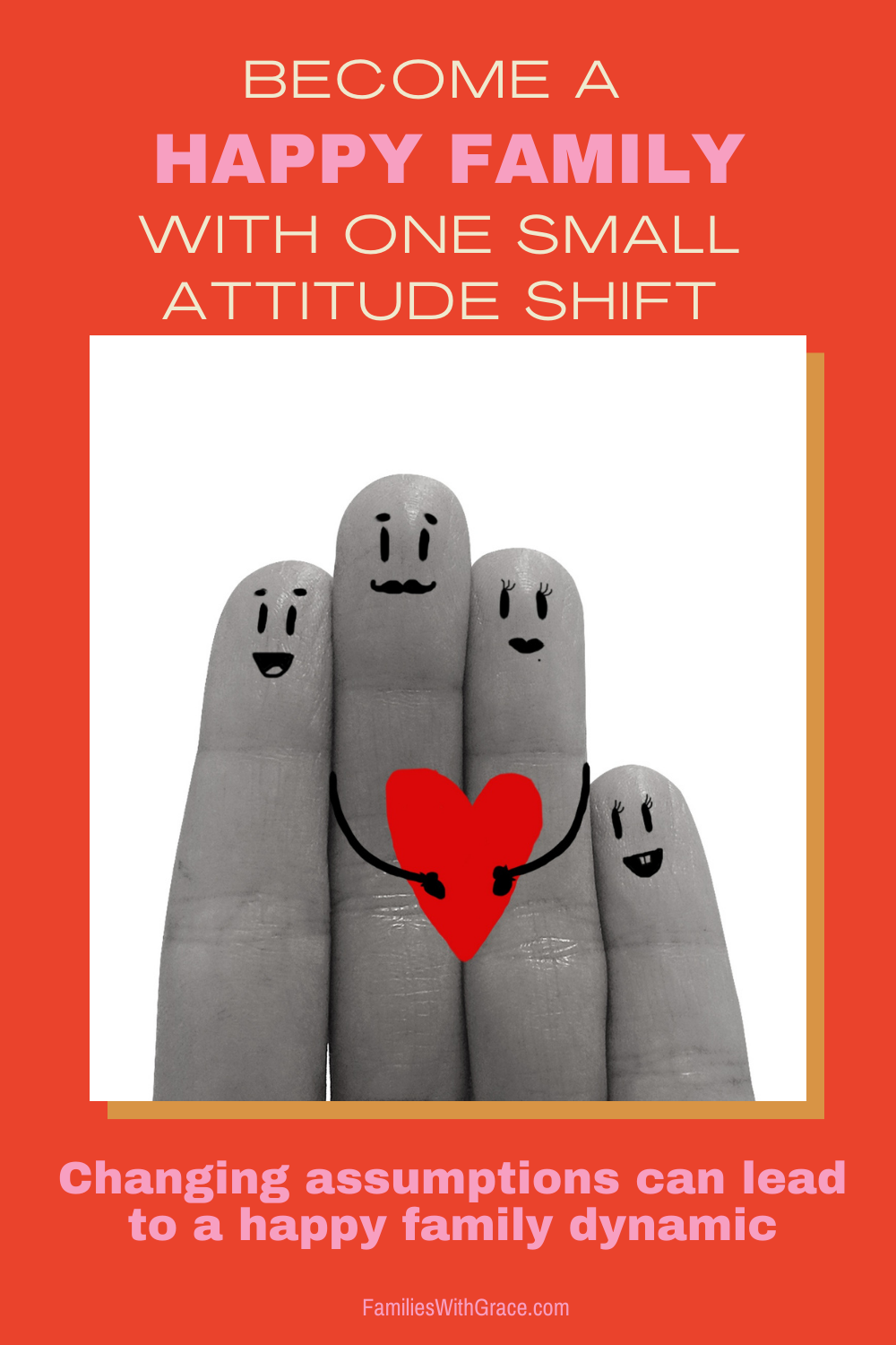 Become a happy family with one small attitude shift