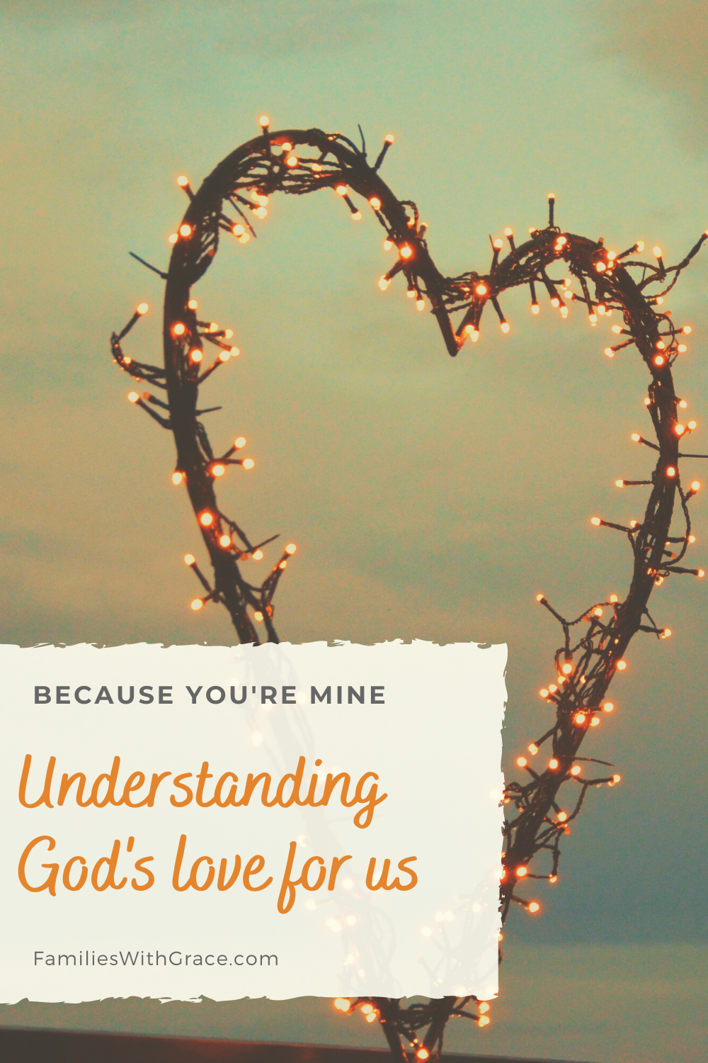 Because you\'re mine: Understanding God\'s love for us